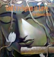 God's religion is Love. ~Sw. Chidananda Tirtha